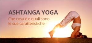 Ashtanga Yoga: che cosa è e quali sono le sue caratteristiche