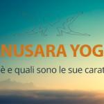 Anusara Yoga: che cos'è e quali sono le sue caratteristiche